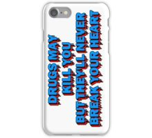 Drugs May Kill You, But They'll Never Break Your Heart iPhone Case/Skin