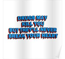 Drugs May Kill You, But They'll Never Break Your Heart Poster