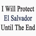 I Will Protect El Salvador Until The End  by supernova23