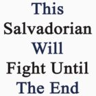This Salvadorian Will Fight Until The End  by supernova23