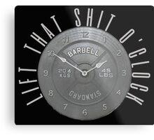 Lift That Shit O'Clock Metal Print