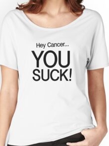 Hey Cancer... YOU SUCK! Women's Relaxed Fit T-Shirt