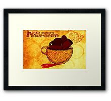 What my Coffee says to me -  November 29, 2012 Framed Print