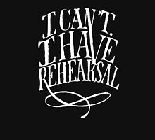 I Can't. I have Rehearsal. (White Text) Unisex T-Shirt