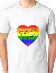 'If it's gay, I'm in!' Unisex T-Shirt