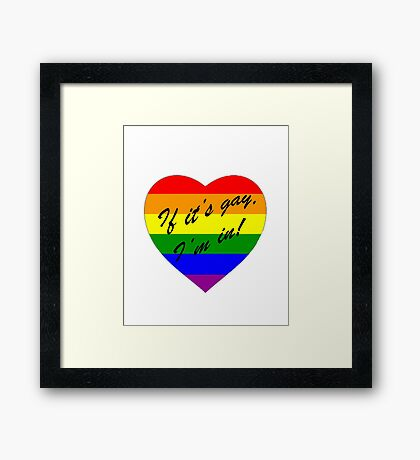 'If it's gay, I'm in!' Framed Print