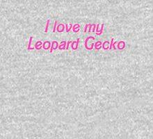 I  love my Leopard Gecko Unisex T-Shirt