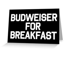 beer for breakfast Greeting Card