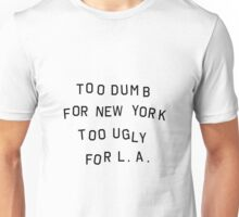 too dumb for new york too ugly for LA Unisex T-Shirt