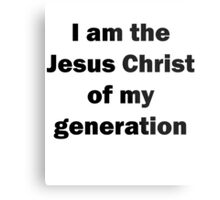 'I am the Jesus Christ of my generation' - black text Metal Print