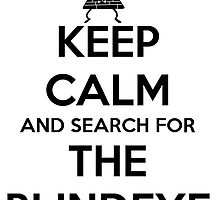Keep Calm and Search for the Blindeye by TheArcadeAddict