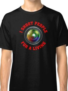 I shoot people for a living Classic T-Shirt