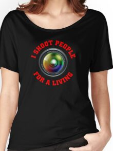 I shoot people for a living Women's Relaxed Fit T-Shirt
