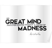 great mind: touch of madness - aristotle Poster