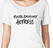 Future Broadway Actress Women's Relaxed Fit T-Shirt