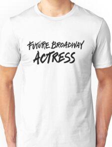 Future Broadway Actress Unisex T-Shirt