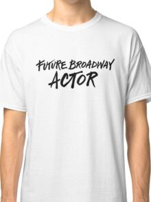 Future Broadway Actor Classic T-Shirt