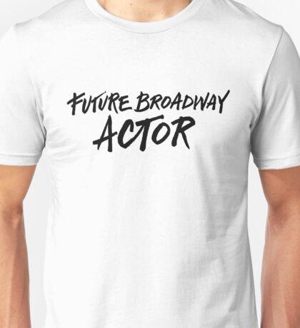 Future Broadway Actor Unisex T-Shirt