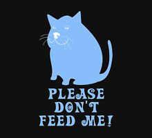 PLEASE DON'T FEED ME! Unisex T-Shirt
