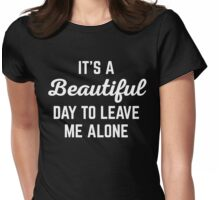 It's A Beautiful Day Funny Quote Womens Fitted T-Shirt
