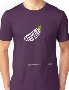 EGGPLANT - - - - - - EAT YOUR VEGETABLES  Unisex T-Shirt
