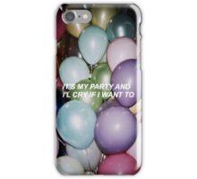 It's my party and I'll cry if I want to iPhone Case/Skin