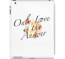 Only Love is the Answer iPad Case/Skin