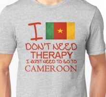 I Don't Need Therapy I Just Need To Go To Cameroon Unisex T-Shirt