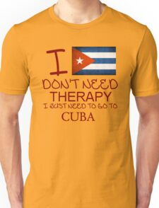 I Don't Need Therapy I Just Need To Go To Cuba Unisex T-Shirt