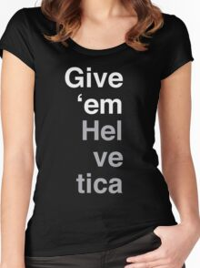 Give 'em Helvetica Women's Fitted Scoop T-Shirt