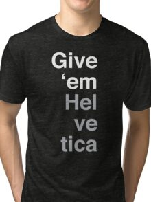 Give 'em Helvetica Tri-blend T-Shirt