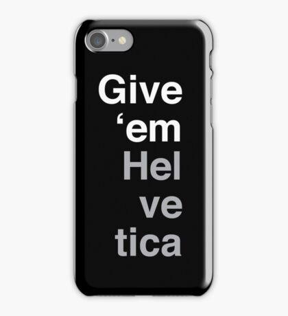 Give 'em Helvetica iPhone Case/Skin