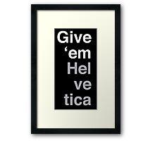 Give 'em Helvetica Framed Print
