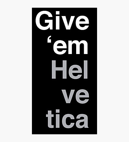 Give 'em Helvetica Photographic Print
