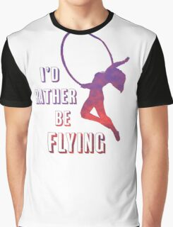 I'd Rather Be Flying, aerial dance design, sunset Graphic T-Shirt