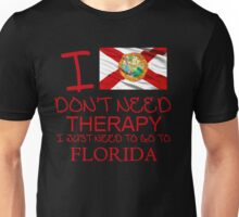 I Don't Need Therapy I Just Need To Go To Florida Unisex T-Shirt