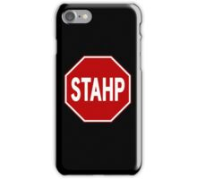 STAHP! Sign  iPhone Case/Skin