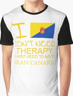 I Don't Need Therapy I Just Need To Go To Gran Canaria Graphic T-Shirt