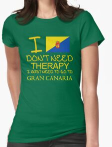 I Don't Need Therapy I Just Need To Go To Gran Canaria Womens Fitted T-Shirt