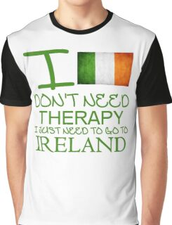I Don't Need Therapy I Just Need To Go To Ireland Graphic T-Shirt