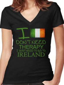 I Don't Need Therapy I Just Need To Go To Ireland Women's Fitted V-Neck T-Shirt