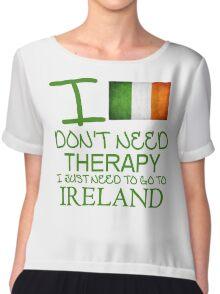 I Don't Need Therapy I Just Need To Go To Ireland Chiffon Top