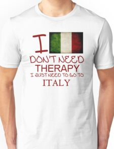 I Don't Need Therapy I Just Need To Go To Italy Unisex T-Shirt