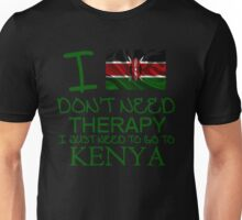 I Don't Need Therapy I Just Need To Go To Kenya Unisex T-Shirt