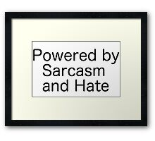 Powered by Sarcasm and Hate Framed Print