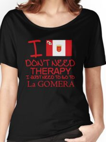 I Don't Need Therapy I Just Need To Go To La Gomera Women's Relaxed Fit T-Shirt