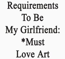 Requirements To Be My Girlfriend: *Must Love Art  by supernova23