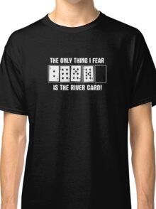 The Only Thing I Fear Is The River Card Funny Logo Classic T-Shirt