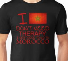 I Don't Need Therapy I Just Need To Go To Morocco Unisex T-Shirt