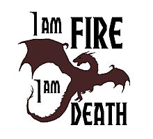 I AM FIRE I AM DEATH ! Photographic Print